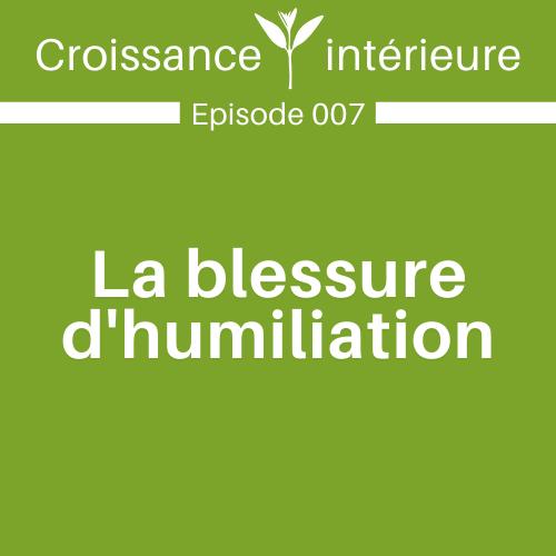 La blessure d'humiliation | E007