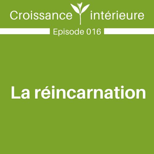 La réincarnation; Quoi? Comment? Pourquoi?…Pourquoi pas? | E016