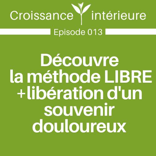 Découvre la méthode LIBRE+libération d'un souvenir douloureux | E013